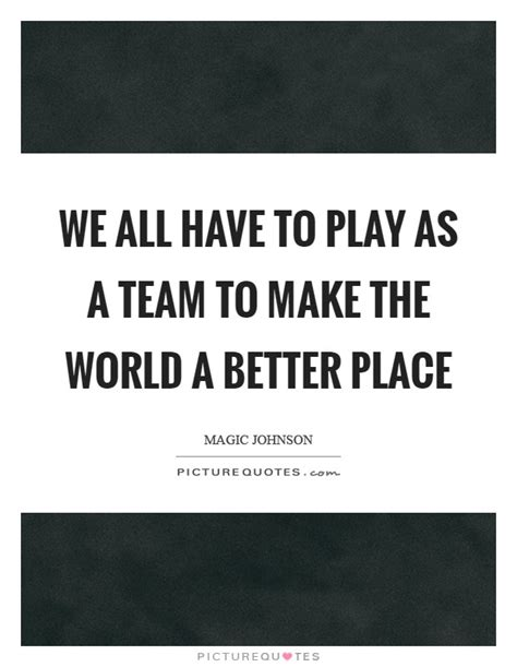 make the world a better place lyrics we all to play as a team to make the world a better