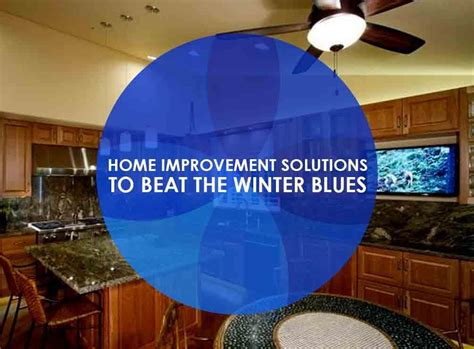 home improvement solutions to beat the winter blues