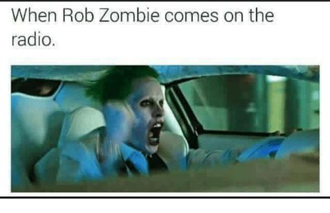 Rob Zombie Memes - when rob zombie comes on the radio dank meme on sizzle