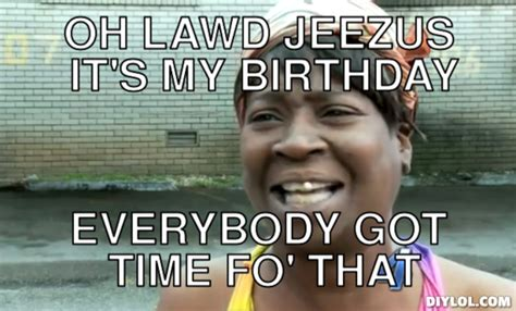 Sweet Brown Meme Generator - its my birthday quotes funny quotesgram