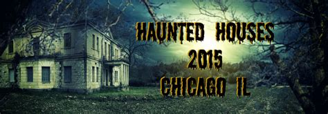 best haunted house chicago best haunted houses of 2015 near chicago il