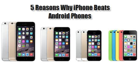 why are androids better than iphones here are 5 reasons why the iphone is way better than android