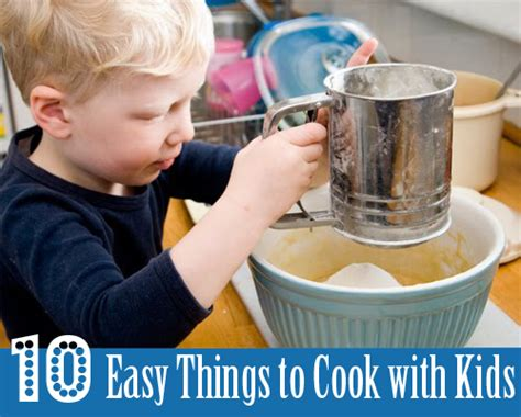 10 easy things to cook with kids childhood101