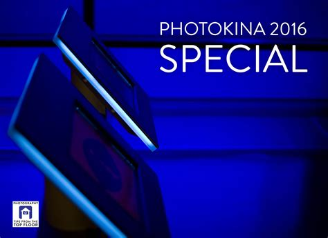 Tips From The Top Floor by 745 Photokina 2016 Special Photography Tips From The Top