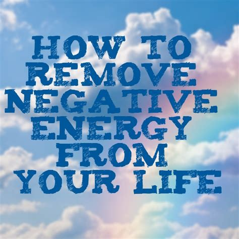how to remove negative energy how to remove negative energy from your life ace energy