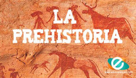 imagenes realistas de la prehistoria la prehistoria breve repaso por la etapa mas extensa de