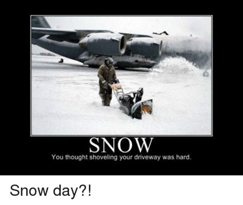 Shoveling Snow Meme - snow you thought shoveling your driveway was hard snow day