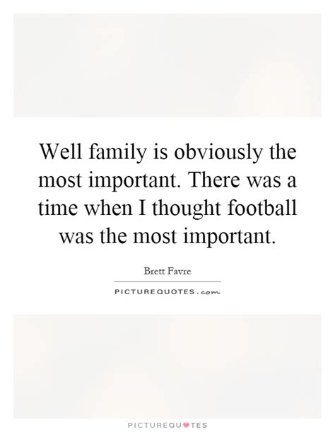 I Thought This Was A Football by Well Family Is Obviously The Most Important There Was A