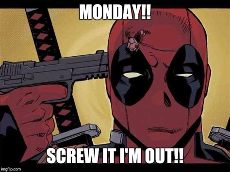 Deadpool Funny Memes - monday screw it i m out funny deadpool memes picsmine