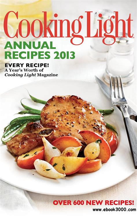 Cooking Light Recipes by Cooking Light Annual Recipes 2013 Every Recipe A Year S