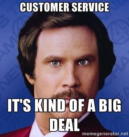 Customer Service Memes - customer service it s kind of a big deal ron burgundy meme all dry clean work related