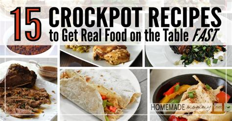 15 crockpot recipes to get real food on the table fast homemade mommy