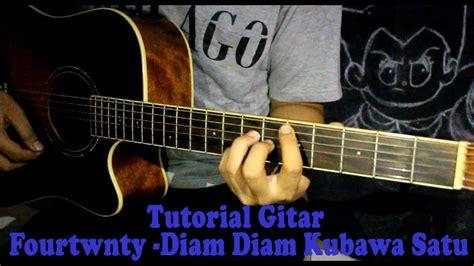 tutorial gitar chord tutorial chord gitar fourtwnty diam diam kubawa satu