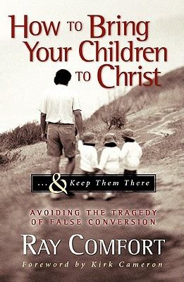 ray comfort are you a good person how to bring your children to christ keep them there