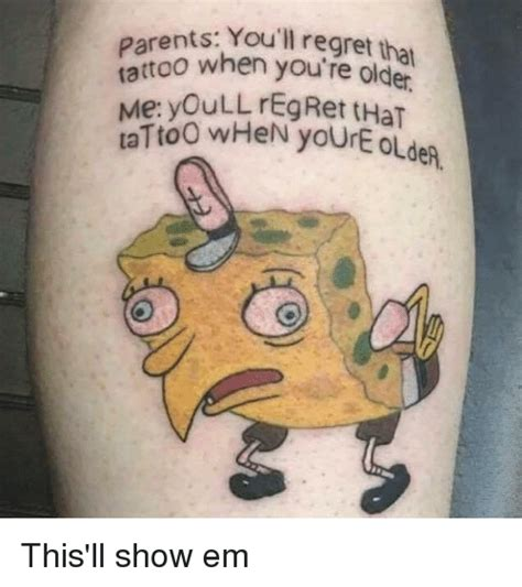 tattoo regret cartoon parents you ll regret that tattoo when you re older me