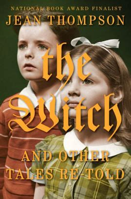 The Witch And Other Tales Re Told the witch and other tales re told by jean thompson