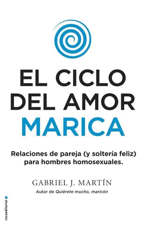 libro quierete mucho maricon el ciclo del amor marica gabriel j mart 237 n roca libros