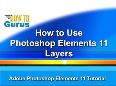 tutorial adobe photoshop español how to use adobe photoshop elements layers pse 11 12 13