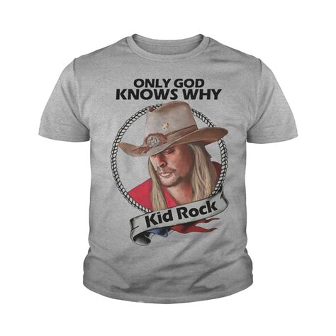 T Shirt Kiddrock Only God Knows Why Zero X Store only god knows why kid rock shirt hoodie tank top and sweater