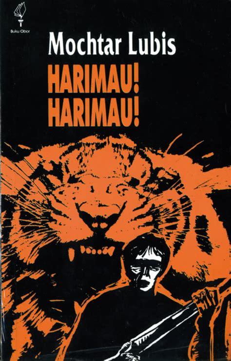 Novel Harimau Harimau By Mochtar Lubis Dibalik Sikap Baik Sang Pemimpin Rombongan Novel Harimau