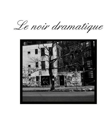 le noir encyclopaedia books le noir dramatique by anthony roberson arts photography