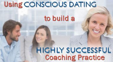 conscious coaching the and science of building buy in books using conscious dating to build a highly successful
