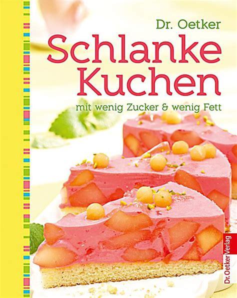 kuchen wenig zucker dr oetker schlanke kuchen mit wenig zucker fett buch