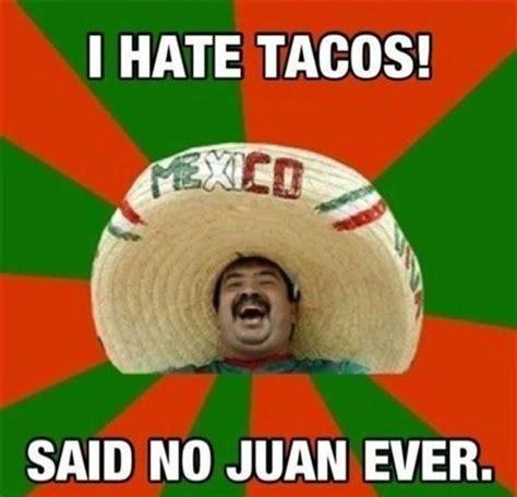 I Said No Meme - i hate tacos said no juan ever pictures photos and