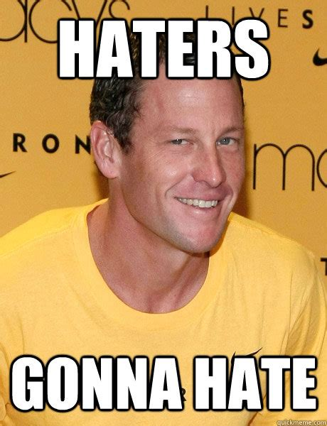 Haters Memes - haters gonna hate lance armstrong quickmeme