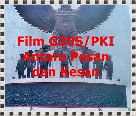 film pki dihentikan film g30s pki antara pesan dan kesan oleh iwan permadi