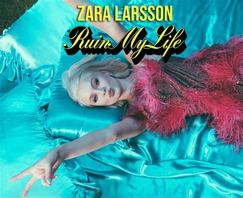 zara larsson ruin my life vertaling zara larsson d 233 voile le clip de quot ruin my life quot just music
