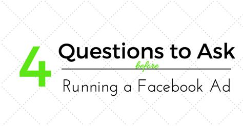 fb questions to ask 4 questions to ask before running a facebook ad
