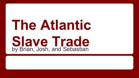 the atlantic slave trade chapter 20 section 3 20 3 the atlantic slave trade 1st period