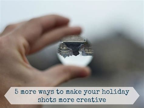 travel photography ideas 5 ways to make your holiday shots more creative