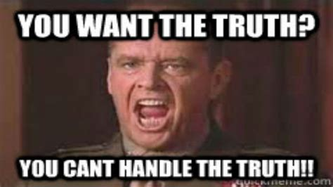 You Can T Handle The Truth Meme - you want the truth about risk you can t handle the