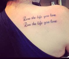 love the life you live tattoo pin by jacalyn zupancic on inspiration