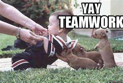 Teamwork Meme - yay teamwork