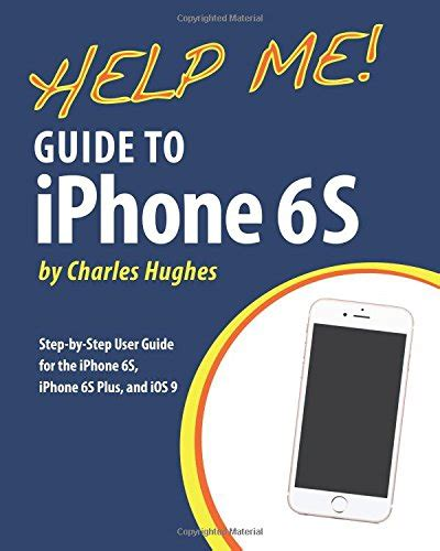 me guide to iphone 6s step by step user guide for the iphone 6s iphone 6s plus