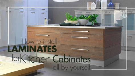 How To Replace Kitchen Cabinets Yourself How To Install Laminates For Kitchen Cabinets All By Yourself