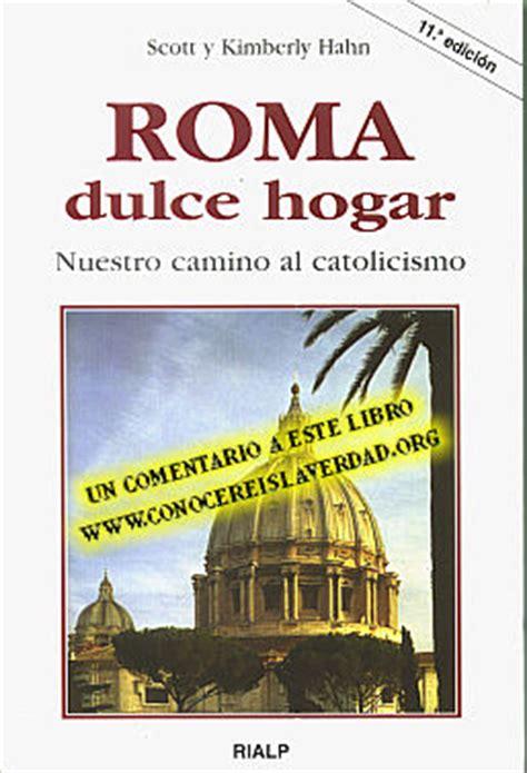 libro histoire de la rome conocer 233 is la verdad un comentario al libro quot roma dulce hogar quot de scott y kimberly hahn