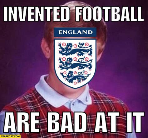 England Memes - england invented football are bad it bad luck brian meme