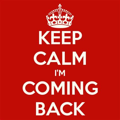Im Back 2 by Keep Calm I M Coming Back Poster Dv Keep Calm O Matic