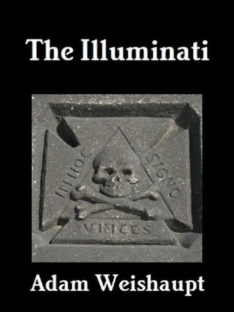 illuminati book the illuminati by adam weishaupt nook book ebook