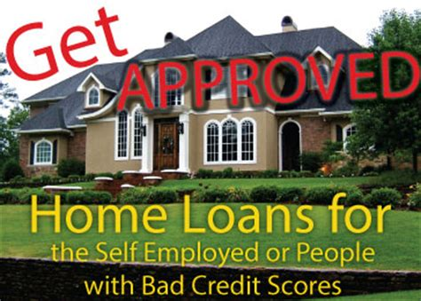 how to get a mortgage with bad credit or being self employed