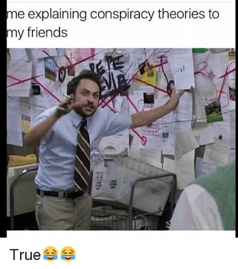 Conspiracy Theorist Meme - chat v 39 all my friends are married with children and i m