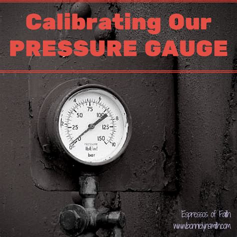 how to calibrate a pressure gauge with a pressure calibrating our pressure gauge espressos of faith