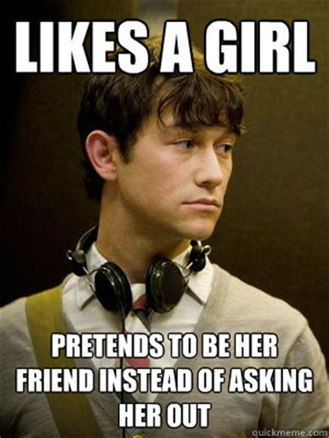 Nice Guy Memes - likes a girl pretends to be her friend instead of asking
