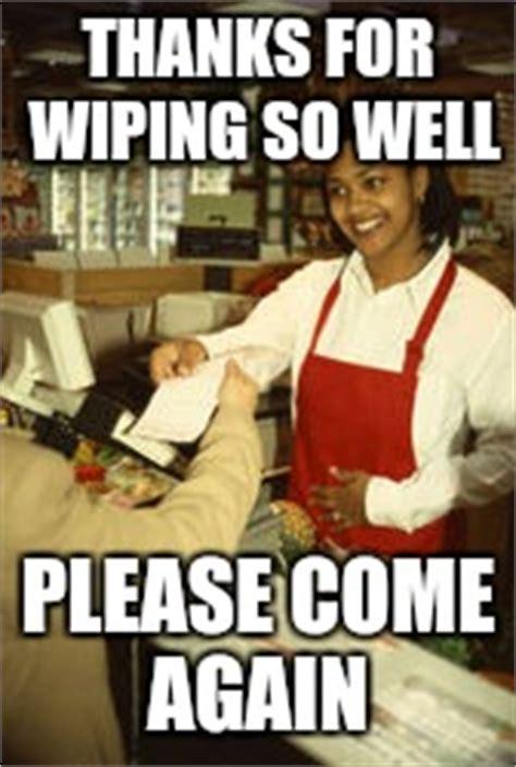 Thank You Come Again Meme - worlds dirtiest job quot toilet paper technician quot imgflip
