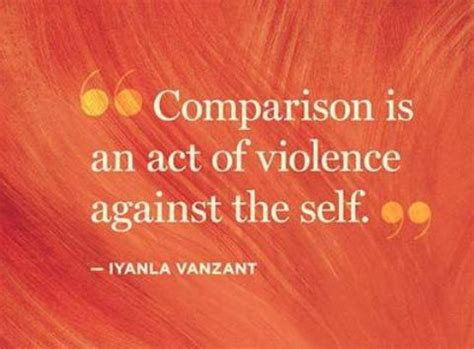 Comparison Quotes by Comparison Is An Act Of Violence Against The Self