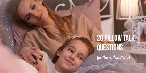 Pillow Talk Questions For Couples by 20 Pillow Talk Questions For You And Your Child Imom